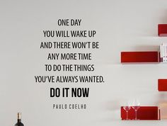 """Paulo Coelho Motivational Inspiring Quote Wall Decal """"One Day You Will Wake up and There Won't Be Any More Time"""" 17x22 Inches"""