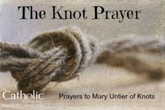 The Knot Prayer to Our Lady Undoer of Knots. Prayer for personal troubles, strengthening marriages, and Pope Francis' prayers to Our Lady. https://www.catholiccompany.com/content/Mary-Untier-of-Knots-Prayers.cfm