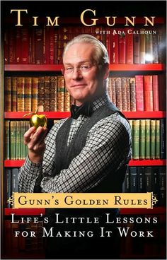 One of the best books about life I've ever read. So often I find myself thinking, be like Tim Gunn, TAKE THE HIGH ROAD.