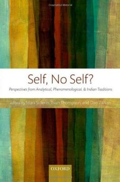 Self, No Self? : perspectives from analytical, phenomenological, and Indian traditions / edited by Mark Siderits, Evan Thomson, and Dan Zahavi