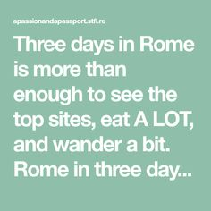 Three days in Rome is more than enough to see the top sites, eat A LOT, and wander a bit. Rome in three days is definitely doable! Top Site, Romantic Vacations, Three Days, Rome, Eat, Travel, Cities, Wanderlust, Spaces