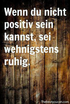 Positive Sprüche - Wenn du nicht positiv sein kannst, sei wehnigstens ruhig.