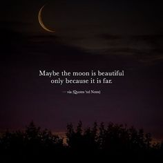 Maybe the moon is beautiful only because it is far Tag - Share - Comment #Quotes #Notes #QnN