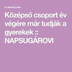 Középső csoport év végére már tudják a gyerekek :: NAPSUGÁROVI Infancy, Special Needs, Child Development, Montessori, Kindergarten, Marvel, Teaching, Education, Children