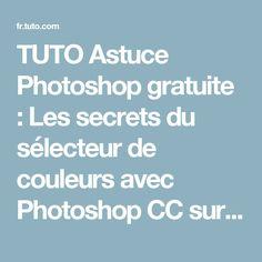 TUTO Astuce Photoshop gratuite : Les secrets du sélecteur de couleurs avec Photoshop CC sur Tuto.com