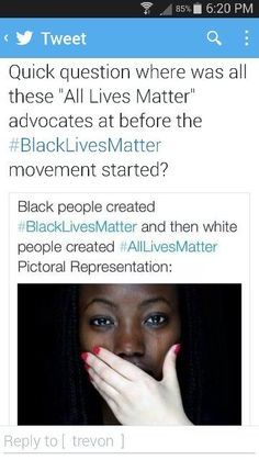 """The sentiment """"All Lives Matter"""" WOULD be nice if the people that said it the most (white people) actually practiced what they preached and actually advocated for ALL lives. The ones shouting All Lives Matter are never advocating for Black lives, women's (intersectional) lives, Native Americans, Muslims, Mexicans, Trans, LBGTQ+, the disabled... Get out of here with your fake """"All Lives Matter"""" rhetoric."""