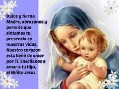 Dulce y tierna Madre, abrazanos y permite que sintamos tu presencia en nuestras vidas. Nuestro corazon esta lleno de amor por Ti. Enseñanos a amar a tu Hijo,  el Niñito Jesus.