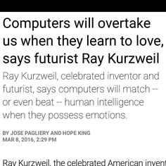 "An awesome Virtual Reality pic! Ray Kurzweil the celebrated American inventor who keeps predicting the future with scary accuracy says computers will match -- and possibly beat -- human intelligence by 2029.  Here's the trick: By then computers will possess emotions and personality. ""When I talk about computers reaching human levels of intelligence I'm not talking about logical intelligence"" Kurzweil said at an event in New York on Monday night. ""It is being funny and expressing a loving…"