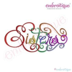 Sisters Calligraphy Script, Large - 7 Sizes!   Words and Phrases   Machine Embroidery Designs   SWAKembroidery.com Embroitique