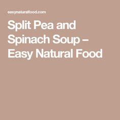 Split Pea and Spinach Soup – Easy Natural Food