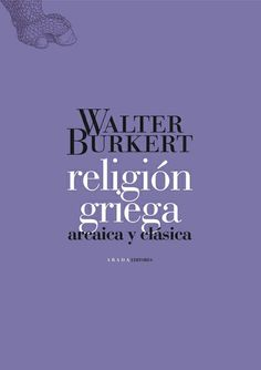 Walter Burkert Greek religion edited in Spanish by Abada Editores