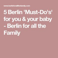 5 Berlin 'Must-Do's' for you & your baby - Berlin for all the Family