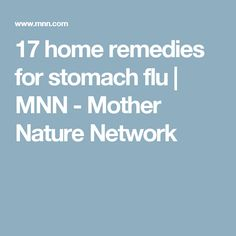 17 home remedies for stomach flu | MNN - Mother Nature Network