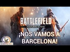 BATTLEFIELD 1 YOUTUBERS VS FANS ¡Nos vamos a Barcelona!