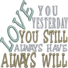 LOVE YOU STILL ALWAYS WILL Embroidery Design 4X4