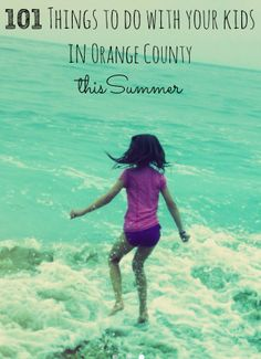 101 Things to do with Your Kids in Orange County this Summer - OC Mom Blog | OC Mom Blog