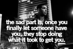 the sad part is, once you finally let someone have you, they stop doing what it took to get you