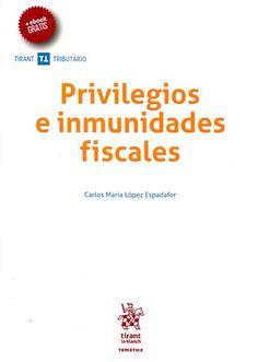 Privilegios e inmunidades fiscales / Carlos María López Espadafor