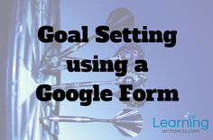 How to streamline goal setting with a Google Form... http://www.learningarchitects.com/support-goal-setting-with-google-forms/?utm_campaign=coschedule&utm_source=pinterest&utm_medium=Rob&utm_content=Support%20goal%20setting%20with%20Google%20Forms