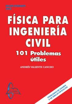 FÍSICA PARA INGENIERÍA CIVIL 101 Problemas Útiles Autor: Andrés Valiente Cancho  Editorial: García Maroto Editores ISBN: 9788493671204 ISBN ebook: 9788492976485 Páginas: 375 Área: Ciencias y Salud Sección: Física  http://www.ingebook.com/ib/NPcd/IB_BooksVis?cod_primaria=1000187&codigo_libro=136