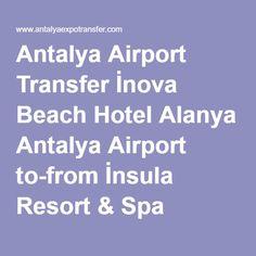Antalya Airport Transfer İnova Beach Hotel Alanya Antalya Airport to-from İnsula Resort & Spa