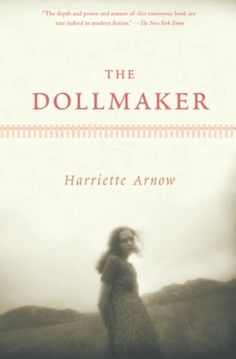 The Dollmaker. Just read this. Don't know why it took me so long to get around to reading this wonderful classic. Highly recommend.