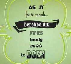 As jy foute maak beteken dit jy is besig om iets te doen Motivational Quotes, Funny Quotes, Inspirational Quotes, Qoutes, Afrikaanse Quotes, Wedding Quotes, Some Quotes, Life Lessons, Wise Words