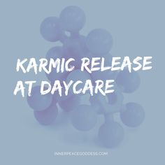 Karmic release at daycare