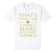 Men's Thats what i do I grow a beard and i know things ts...