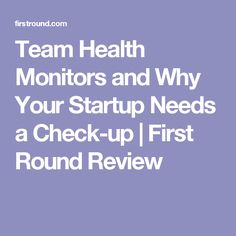 Team Health Monitors and Why Your Startup Needs a Check-up | First Round Review