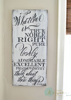 Whatever is true, noble, right, pure, lovely, admirable, excellent, praiseworthy, think about these things. Wood sign by Aimee Weaver Designs