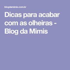 Dicas para acabar com as olheiras - Blog da Mimis