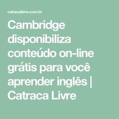 Cambridge disponibiliza conteúdo on-line grátis para você aprender inglês   Catraca Livre