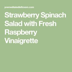 Strawberry Spinach Salad with Fresh Raspberry Vinaigrette