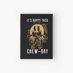 'Tacos - It's Happy Taco Chew-Day' Hardcover Journal by Happy Taco, Journal Design, Sell Your Art, Tacos, My Arts, Art Prints, Printed, Day, Awesome