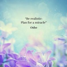 Be realistic, plan for a miracle. - Osho #spiritual #quotes