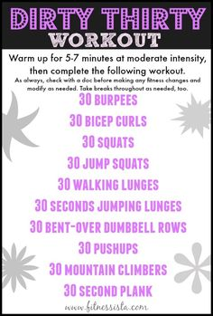 Dirty thirty workout. 30 reps of each move, and you'll be in a pool of sweat when it's over ;) www.fitnessista.com