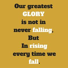 Our greatest GLORYis not in never falling, But In rising every time we fall. ‪#‎QuotesyouLove‬ ‪#‎QuoteOfTheDay‬ ‪#‎MotivationalQuotes‬ ‪#‎QuotesOnMotivation‬ ‪#‎Motivation‬ for more  you can find on  website :- www.quotesulove.com