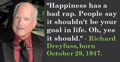 Richard Dreyfuss, born October 29, 1947. #RichardDreyfuss #OctoberBirthdays #Quotes #Happiness