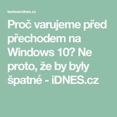 Proč varujeme před přechodem na Windows 10? Ne proto, že by byly špatné - iDNES.cz