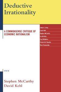 Deductive Irrationality: A Commonsense Critique of Economic Rationalism by Stephen McCarthy. $30.83. Publication: April 29, 2008. Publisher: Lexington Books (April 29, 2008)