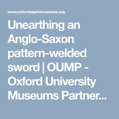Unearthing an Anglo-Saxon pattern-welded sword | OUMP - Oxford University Museums Partnership