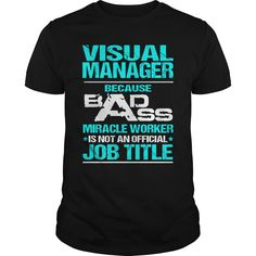 Visual Manager Because Badass Miracle Worker Is Not An Official Job Title T Shirt, Hoodie Visual Manager