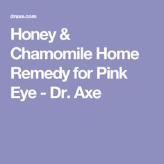 Honey & Chamomile Home Remedy for Pink Eye - Dr. Axe