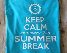 Teacher Summer Shirt, Keep Calm And Make It To Summer Break T-Shirt, Funny Teacher T-Shirt, End Of School Shirt, Teacher Shirts, Last Day