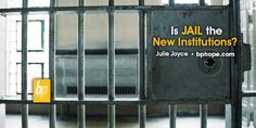 http://www.bphope.com/blog/jail-is-the-new-institutions/