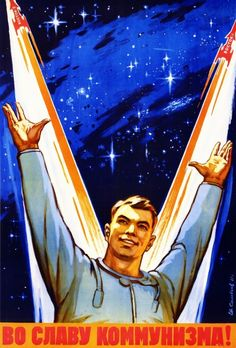 To the glory of communism! : SOVIET SPACE PROPAGANDA POSTERS, 1958-1963