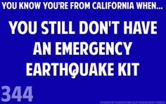 You know you're from California when you still don't have an Emergency Earthquake Kit