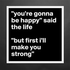 """""""you're gonna be happy"""" said the life """"but first i. - Museum-Quality Poster by foenix Relationship Problems Quotes, Quotes About Love And Relationships, The Words, Positive Quotes, Motivational Quotes, Inspirational Quotes, Quotes Quotes, Love Quotes Funny, Quotes To Live By"""