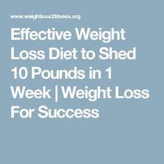 Effective Weight Loss Diet to Shed 10 Pounds in 1 Week | Weight Loss For Success